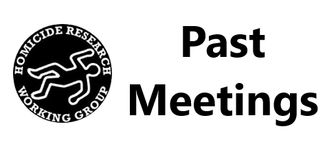 PAST MEETINGS - HOMICIDE RESEARCH WORKING GROUP